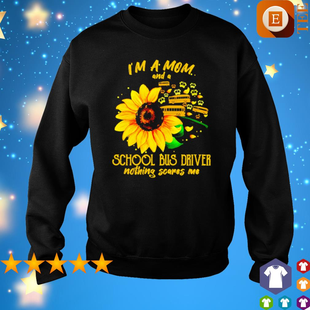 Sunflower I'm a Mom and a school bus driver nothing scares me s sweater