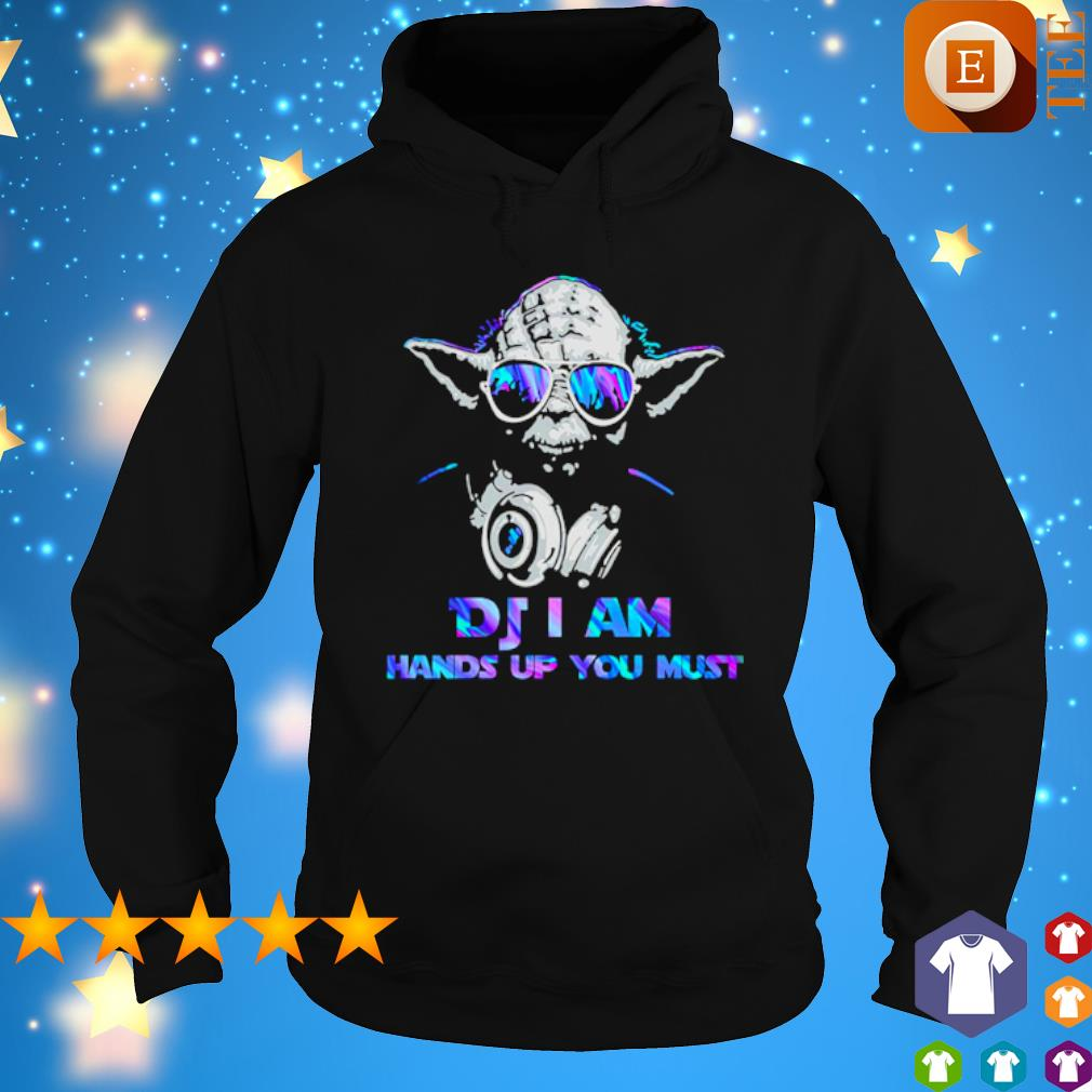 Yoda DJ I am hands up you must s hoodie