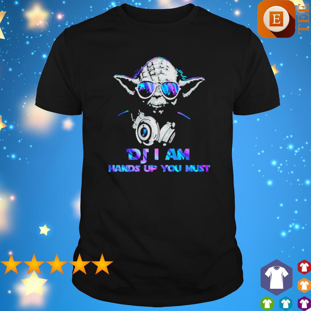 Yoda DJ I am hands up you must shirt