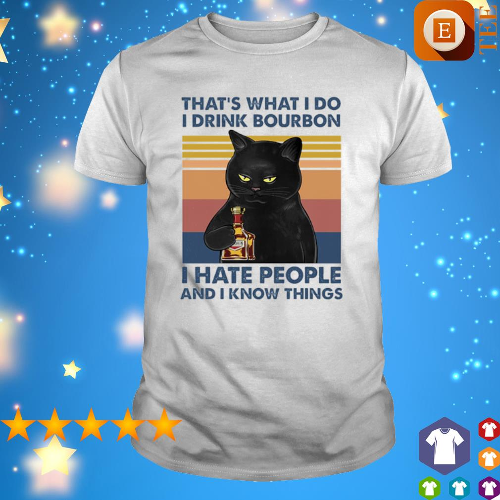 Cat that's what I do I drink Bourbon I hate people and I know things vintage shirt