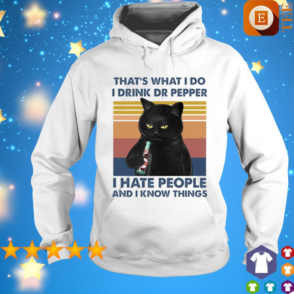 Cat that's what I do I drink Pepper I hate people and I know things vintage s hoodie