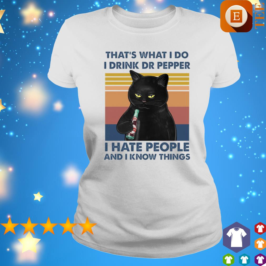 Cat that's what I do I drink Pepper I hate people and I know things vintage s ladies tee