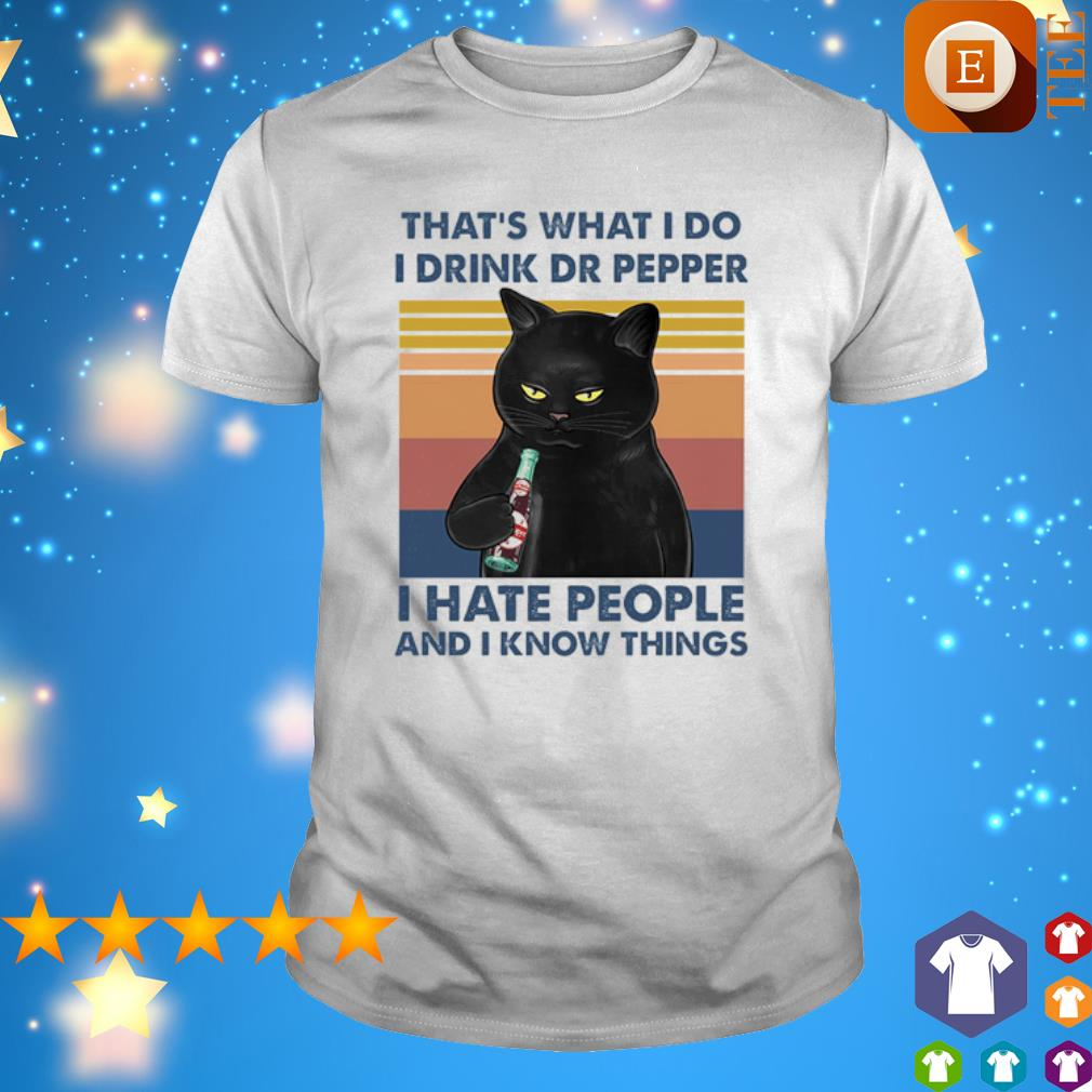 Cat that's what I do I drink Pepper I hate people and I know things vintage shirt