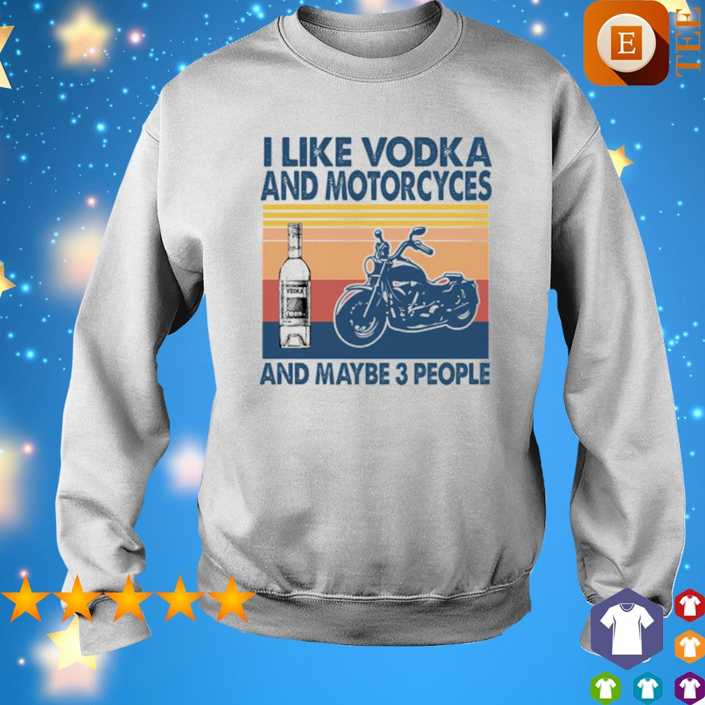 I like Vodka and Motorcyces and maybe 3 people vintage s sweater