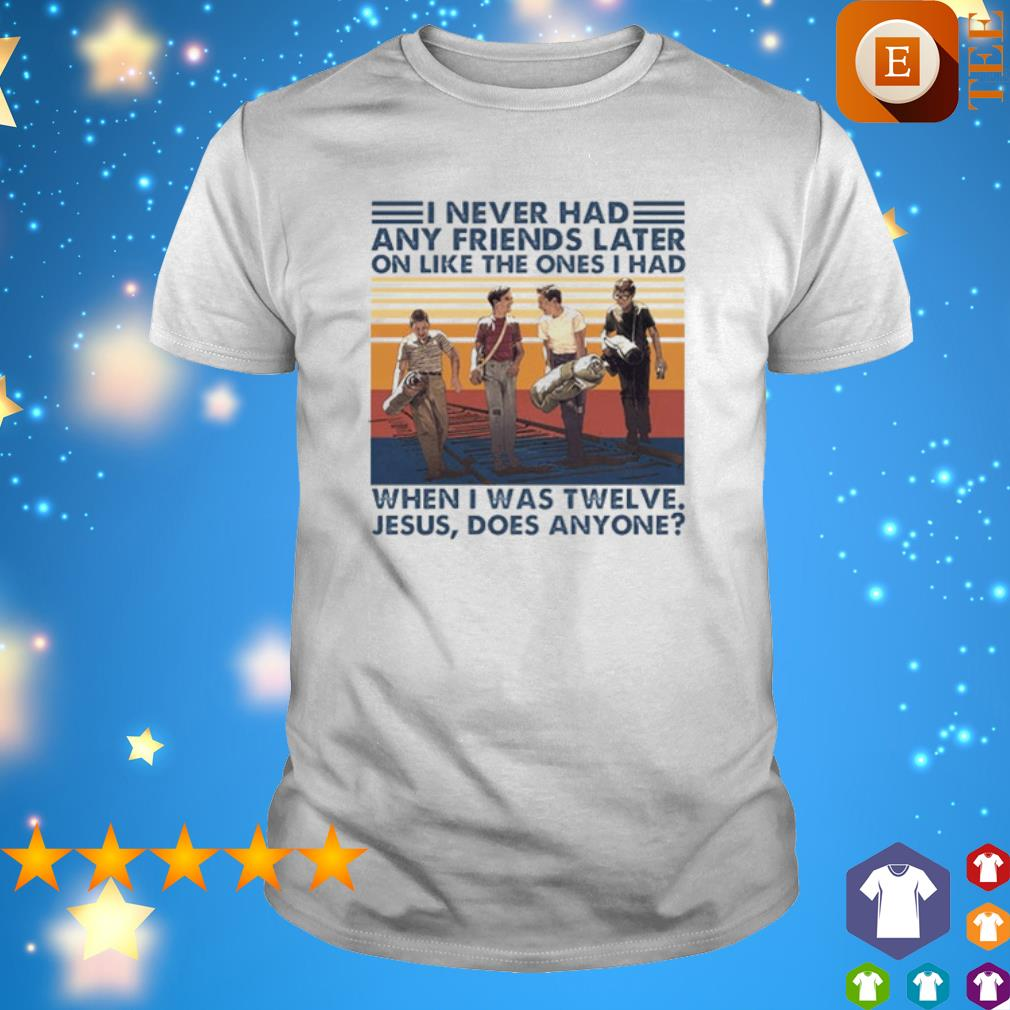 I never had any friends later on like the ones I had when I was twelve Jesus vintage shirt