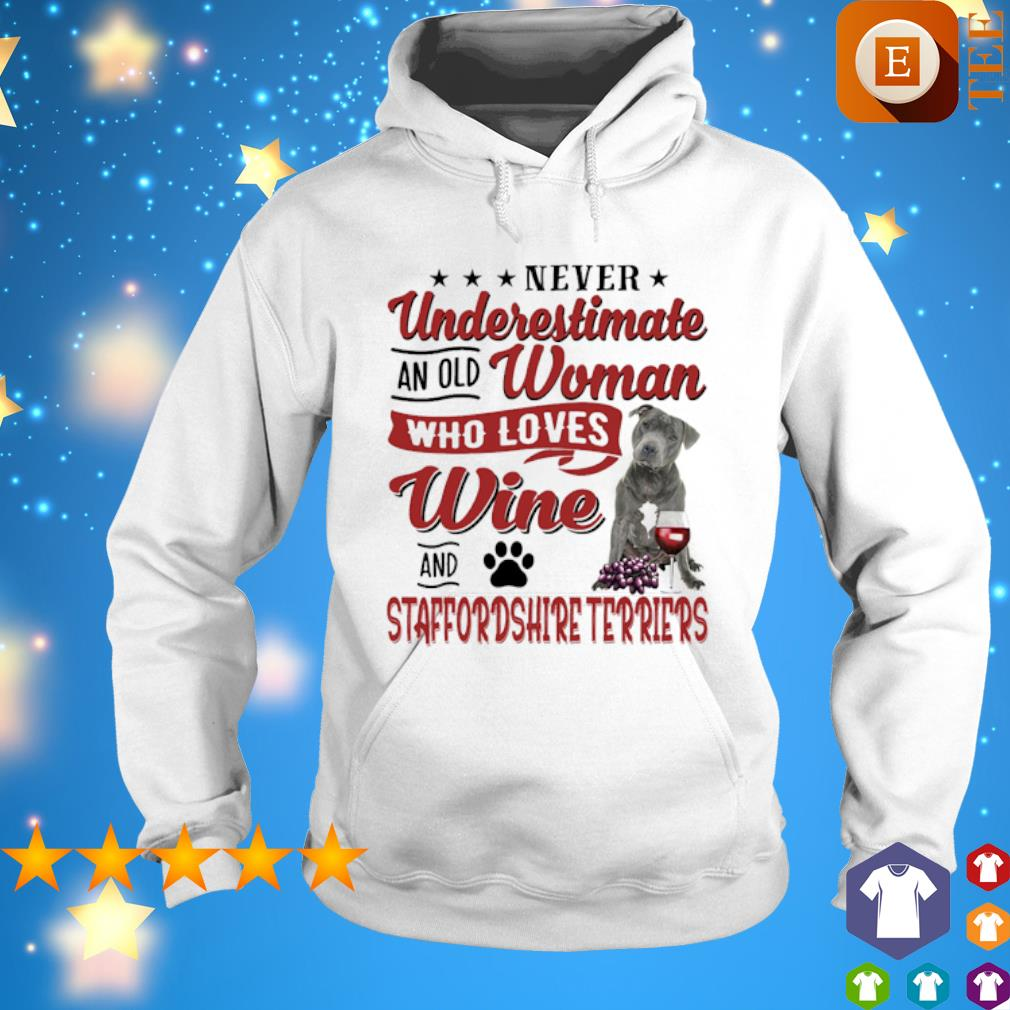 Never underestimate an old woman who loves Wine and Staffordshire Terrier s hoodie