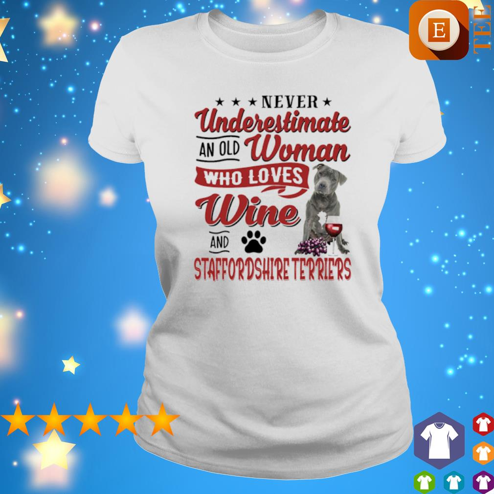 Never underestimate an old woman who loves Wine and Staffordshire Terrier s ladies tee