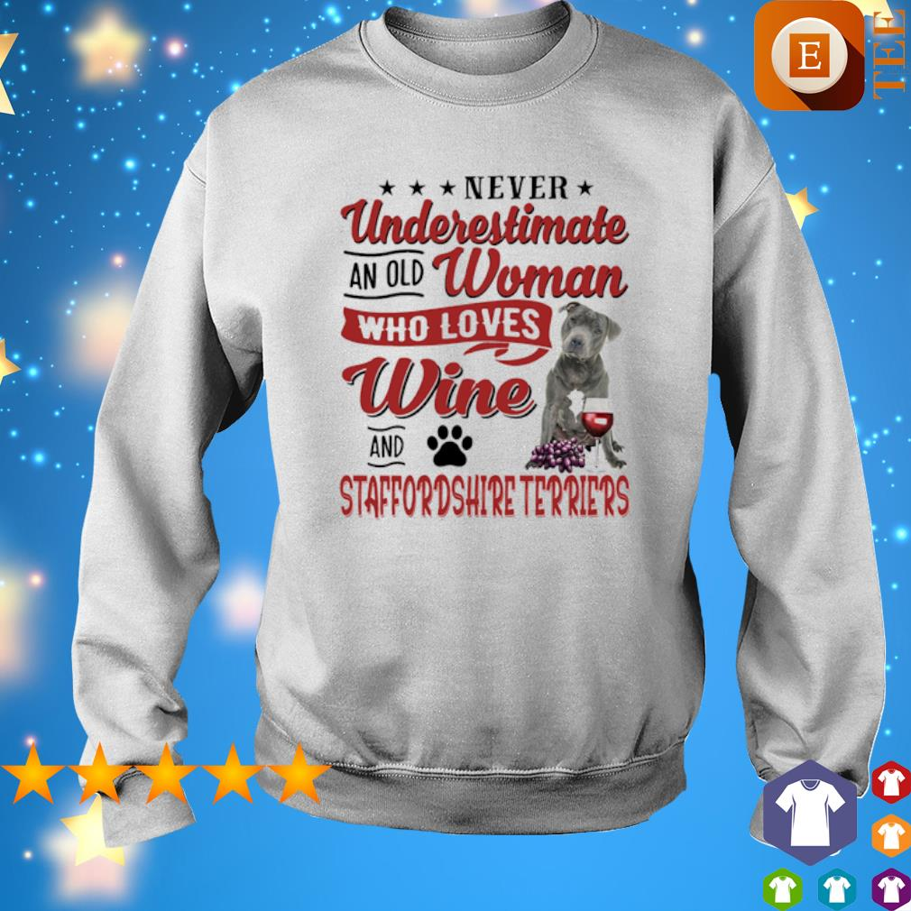 Never underestimate an old woman who loves Wine and Staffordshire Terrier s sweater