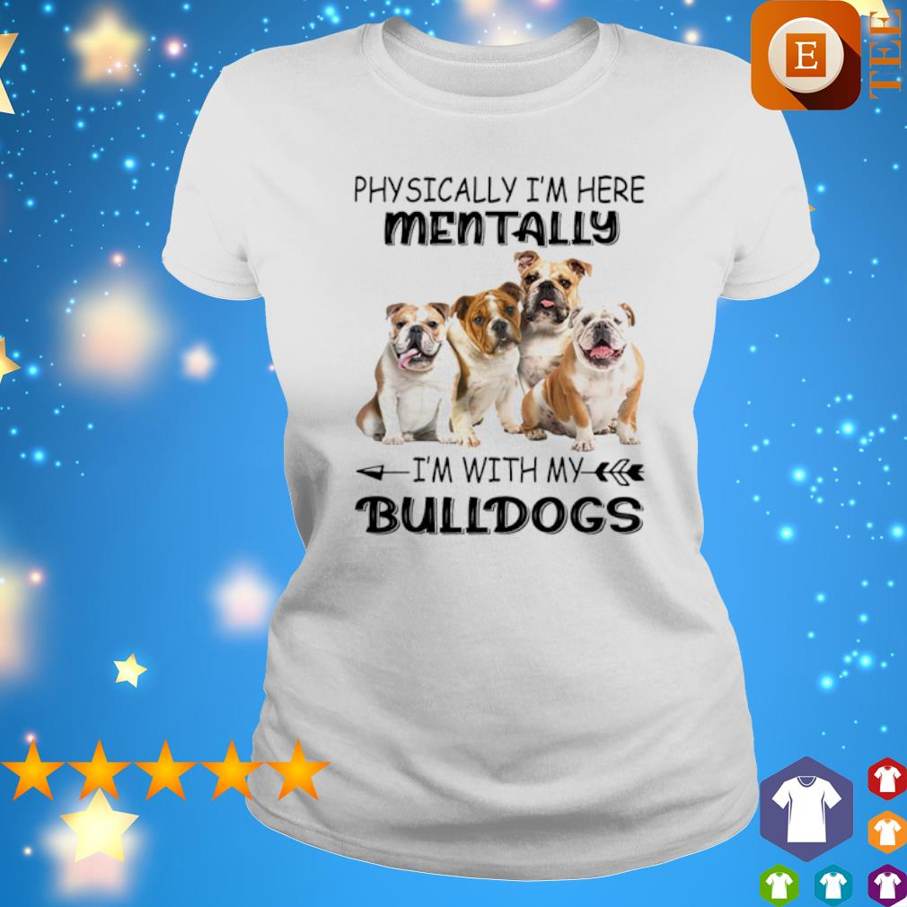 Physically I'm here mentally I'm with my Bulldogs s ladies tee