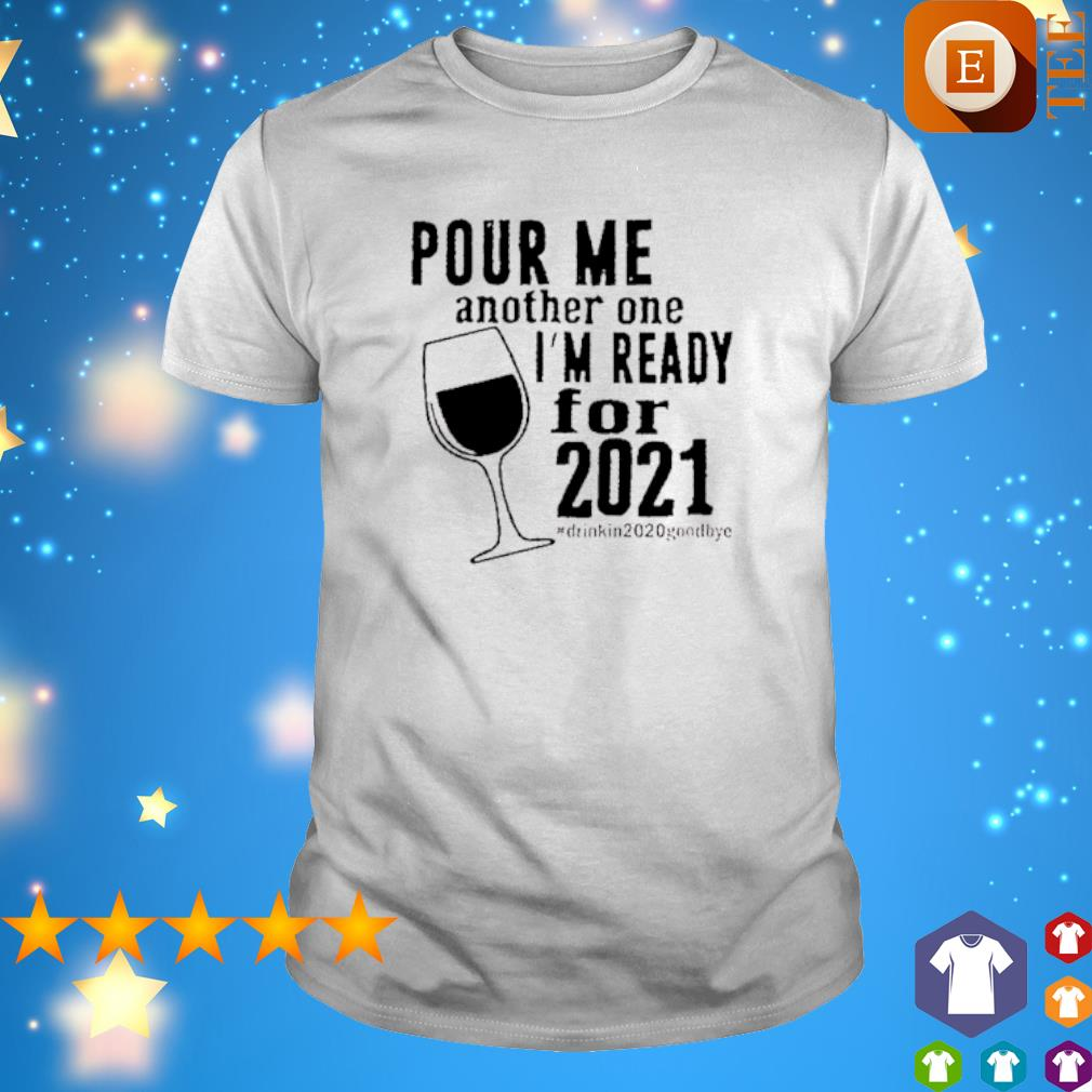 Pour me another one I'm ready for 2021 shirt