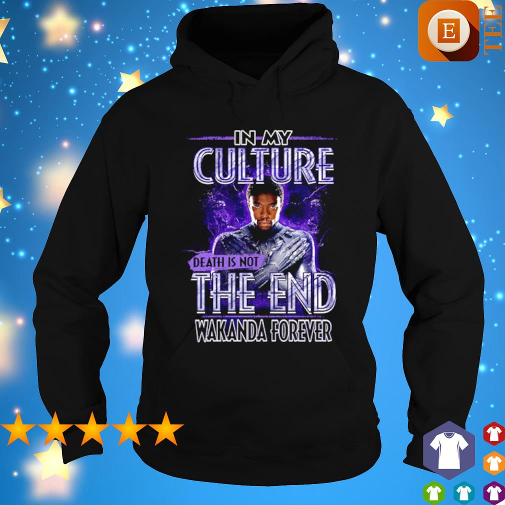 Black Panther Chadwick Boseman in my culture death is not the end s hoodie