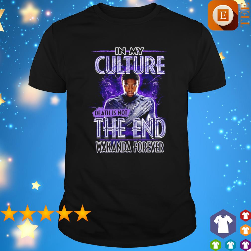Black Panther Chadwick Boseman in my culture death is not the end shirt