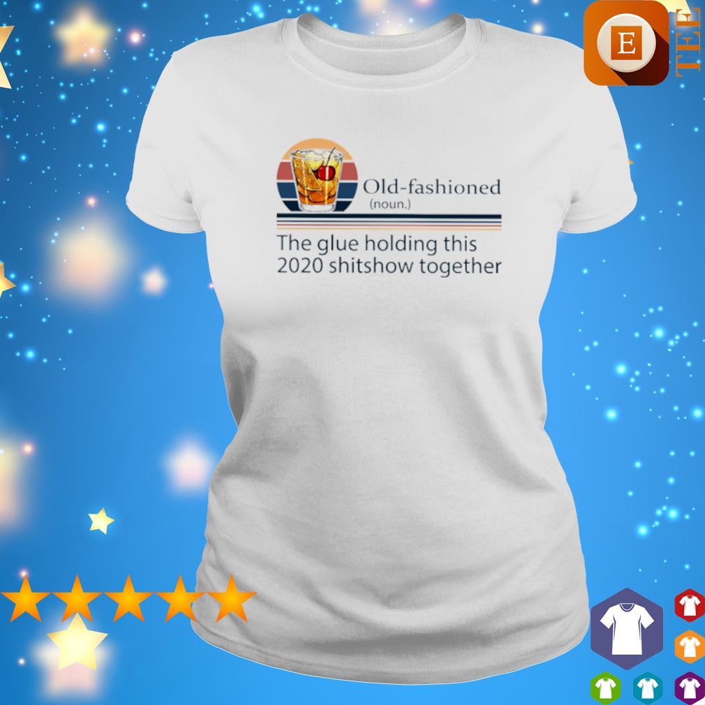 Wine Old-Fashioned the glue holding this 2020 shitshow together vintage s ladies tee