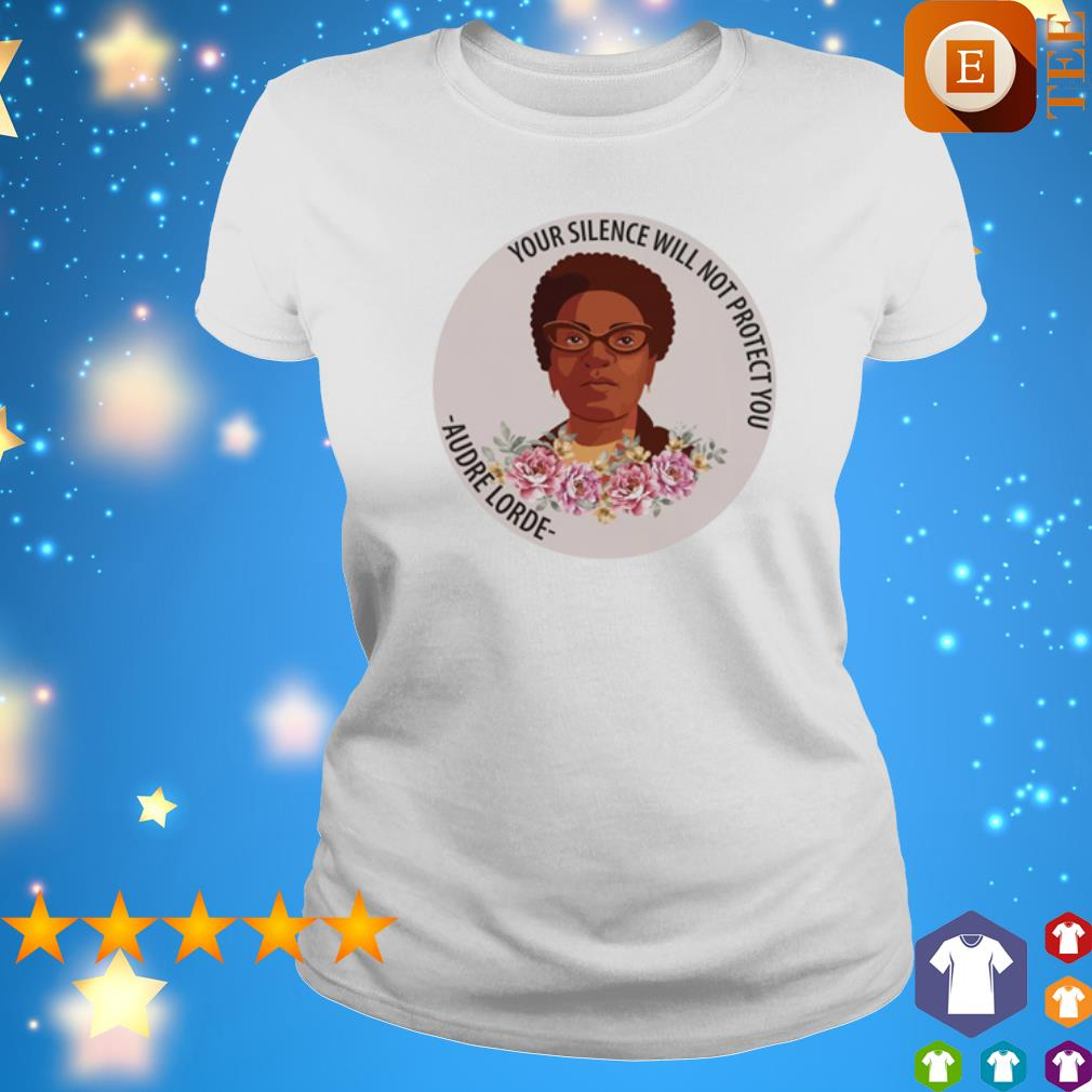 Your silence will not protect you Audre Lorde s ladies tee