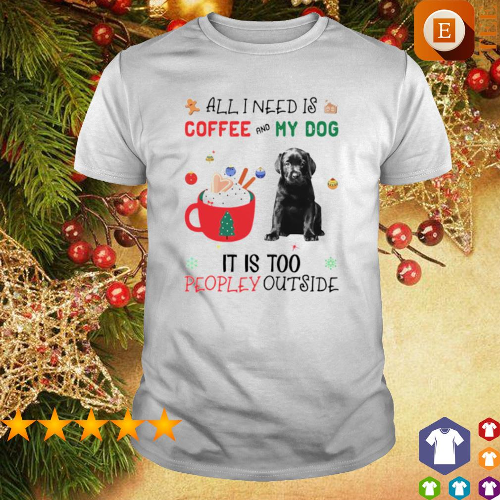 All I need is coffee and my dog it is too peopley outside Christmas shirt