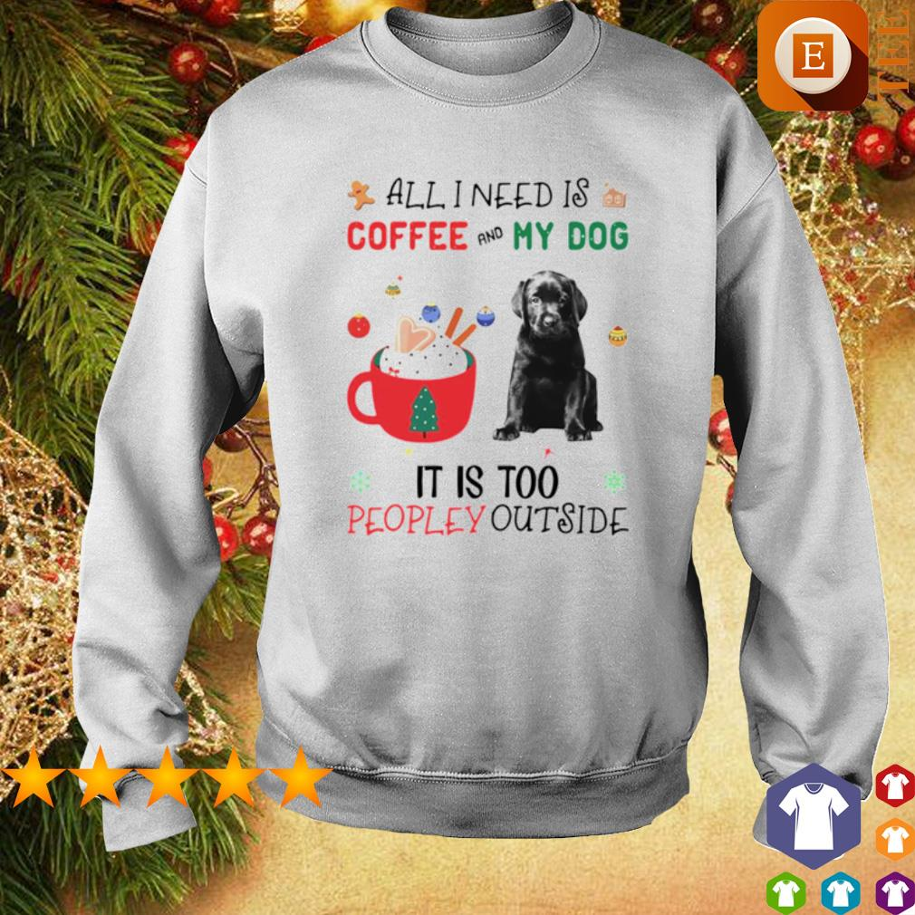 All I need is coffee and my dog it is too peopley outside Christmas s sweater
