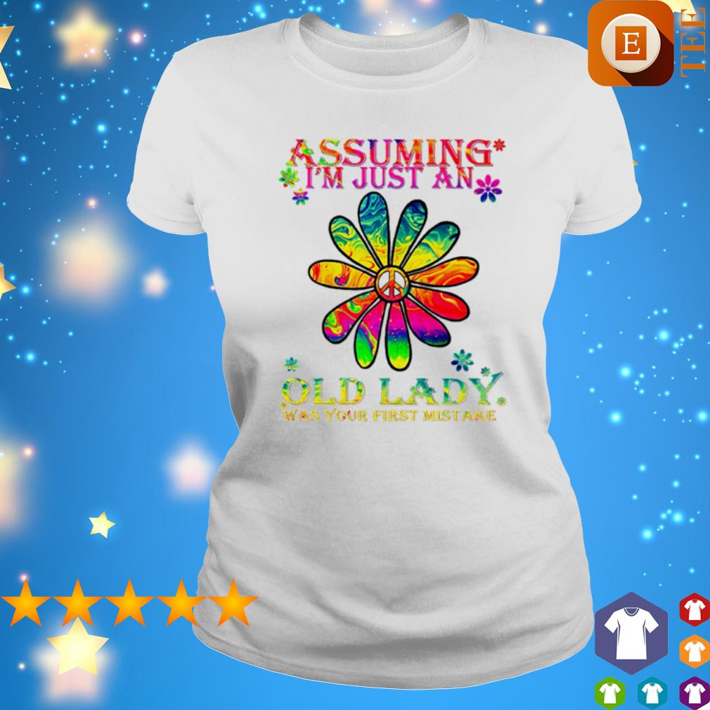 Hippie flower assuming I'm just an old lady s ladies tee