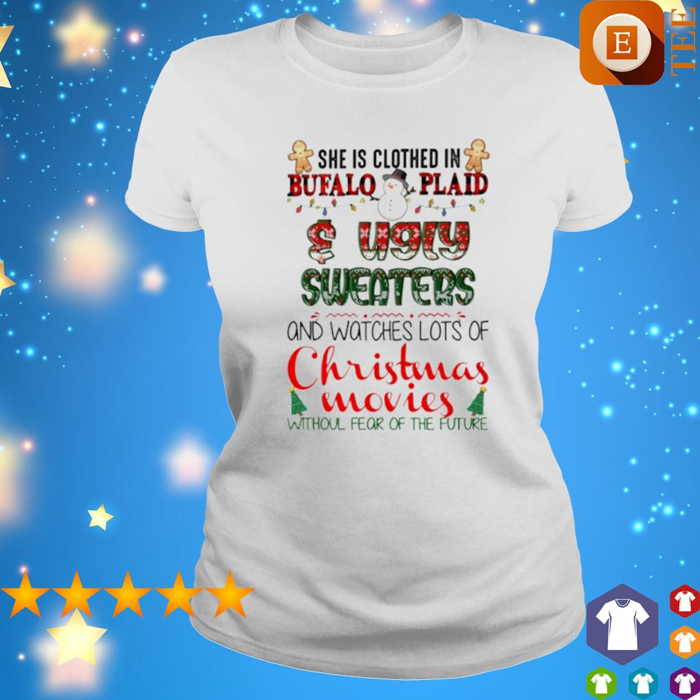She is clothed in buffalo plaid and ugly sweaters and watches lots of Christmas movies s ladies tee