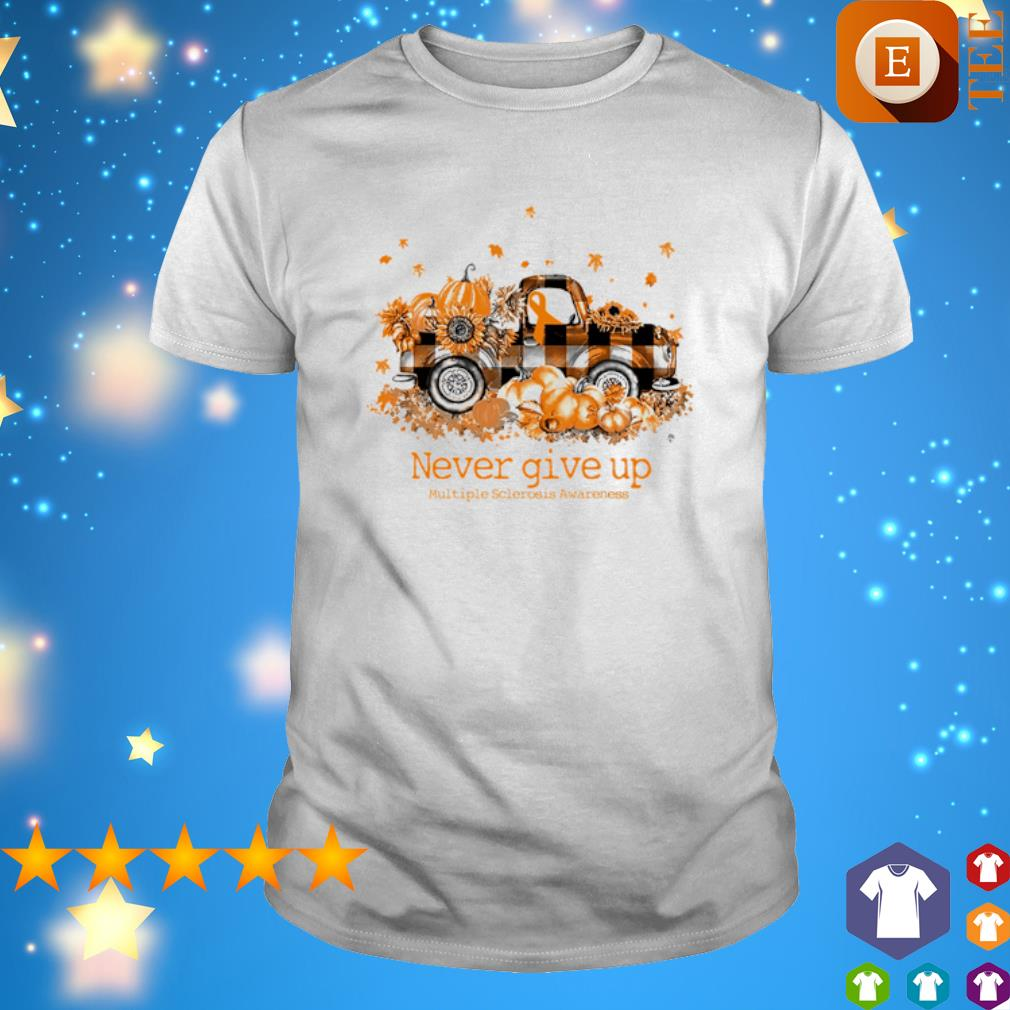 Truck pumpkin never give up Multiple Sclerosis Awareness shirt