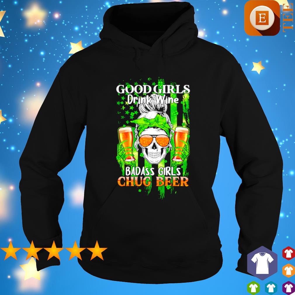 Good girls drink wine badass girls chug beer St Patrick's day s hoodie