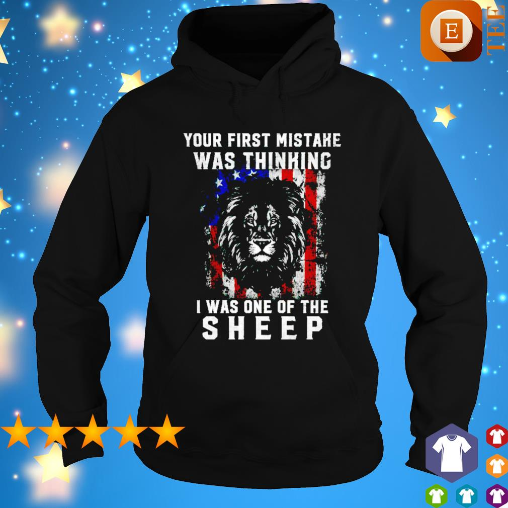 Lion your first mistake was thinking I was one of the sheep s hoodie