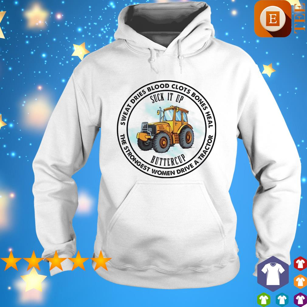 Suck it up buttercup the strongest women drive a tractor s hoodie