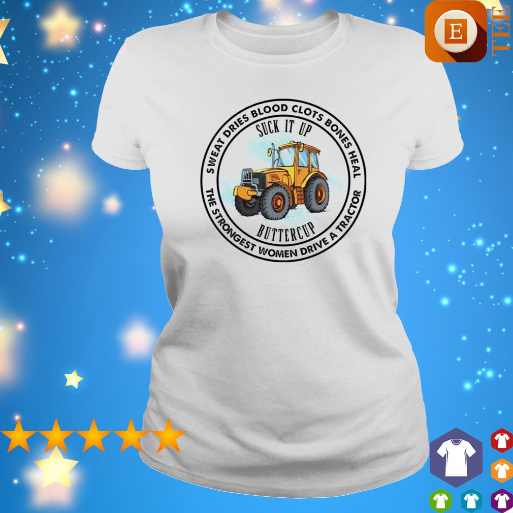 Suck it up buttercup the strongest women drive a tractor s ladies tee